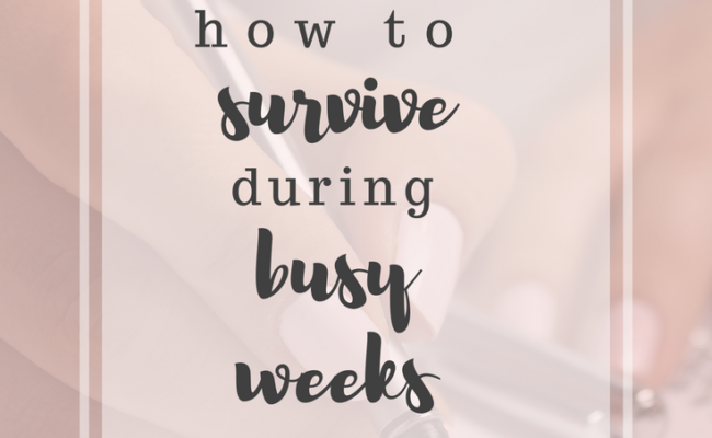 How to Survive During Busy Weeks